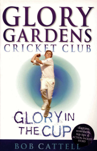 Glory Gardens Cricket Club: Glory in the Cup